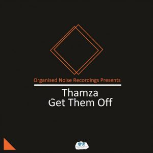 Thamza - Get Them Off [Organised Noise Recordings]