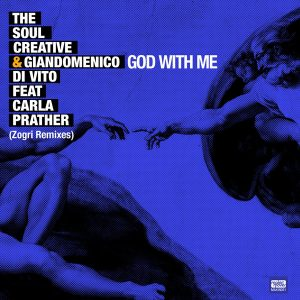 The Soul Creative & Giandomenico Di Vito feat. Carla Prather - God With Me (Zogri Remixes) [Makin Moves]