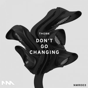 Thorn - Don't Go Changing [NM Recordings]