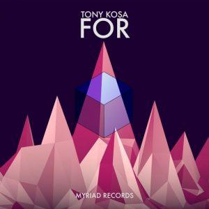 Tony Kosa - For [MYRIAD]