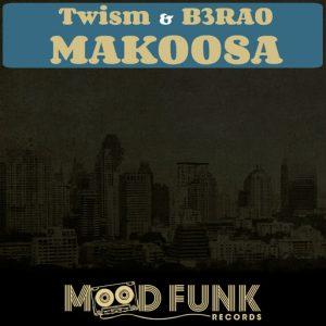 Twism, B3RAO - Makoosa [Mood Funk Records]