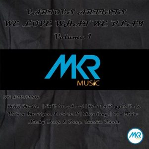 Various Artists - We Love What We Play, Vol. 1 [MKR MUSIC (PTY) Ltd]