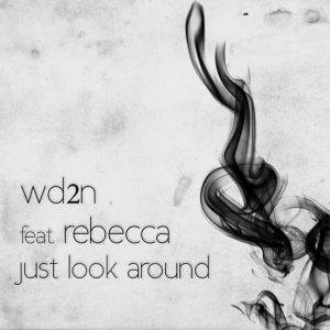 WD2N feat. Rebecca - Just Look Around [AWSM]