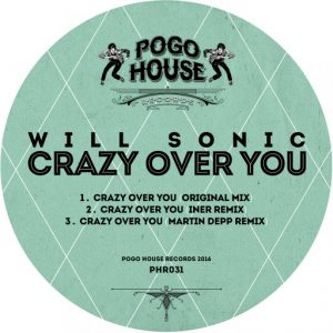 Will Sonic - Crazy Over You [Pogo House Records]