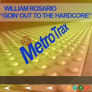 William Rosario - Going Out To The Hardcore [Metro Trax]