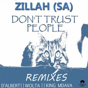 Zillah (SA) - Don't Trust People (The Remixes) [AfroMove Music]