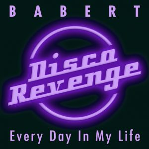 Babert - Every Day in My Life [Disco Revenge]