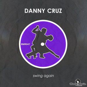 Danny Cruz - Swing Again [Body Movin Records]