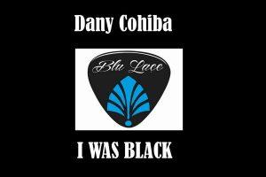 Dany Cohiba - I Was Black [Blu Lace Music]