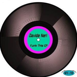 Davide Neri - Funk This EP [Not Fashion Group]