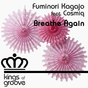 Fuminori Kagajo feat. Cosmiq - Breathe Again [Kings Of Groove]
