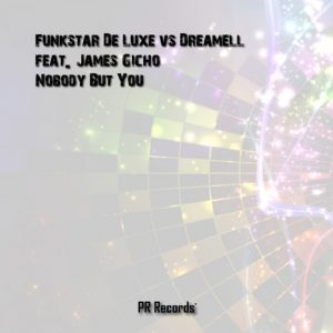 Funkstar De Luxe Vs. Dreamell feat.James Gicho - Nobody But You [PR Records]