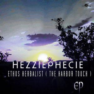 HezziePhecie - ETHOS HERBALIST ( THE HARBOR TOUCH ) [Soulgiftedmusic]