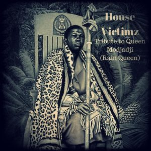 House Victimz - Tribute to Queen Modjadji (Rain Queen) [House Of Stone]