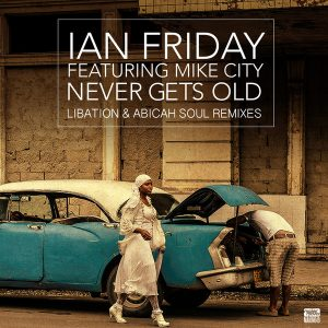 Ian Friday feat. Mike City - Never Gets Old [Makin Moves]
