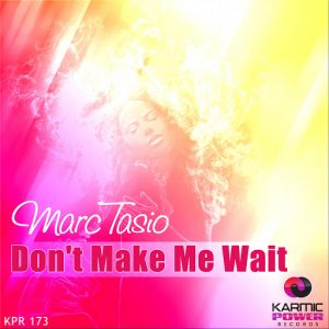Marc Tasio - Don't Make Me Wait [Karmic Power Records]