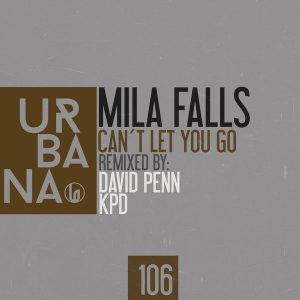 Mila Falls - Can't Let You Go (Remixes) [Urbana Recordings]