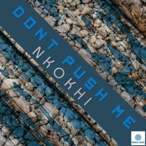 Nkokhi - Dont Push Me [Nkokhi Music]