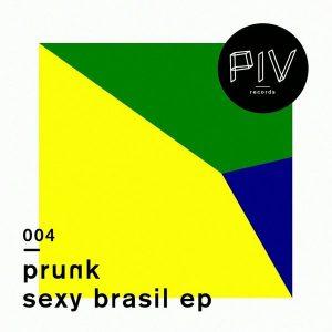 Prunk - Sexy Brasil [PIV Records]
