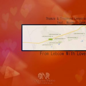 Thamza & Treasure Lenyora Feat. Maxwell Spyk - From Lebcow With Love ((Organised Noise Recordings))