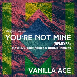 Vanilla Ace - You're Not Mine (Remixes) [King Street Sounds US]