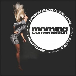 Various Artists - Morning Conversation, Vol. 6- Different Melody Of Deep House [Rimoshee Traxx]