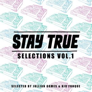 Various Artists - Stay True Selections, Vol. 1 (Selected by Jullian Gomes & Kid Fonque) [Stay True Sounds]