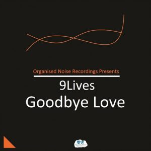 9Lives - Goodbye Love [Organised Noise Recordings]