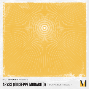 Abyss (Giuseppe Morabito) - Brainstorming EP [Muted Gold Records]