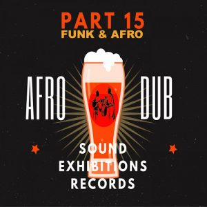 Afro Dub - Afro & Funk, Pt. 15 [Sound Exhibitions]
