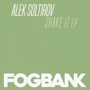 Alek Soltirov - Shake It EP [Fogbank]