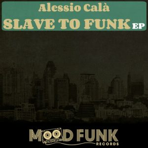 Alessio Cala' - Slave To Funk EP [Mood Funk Records]