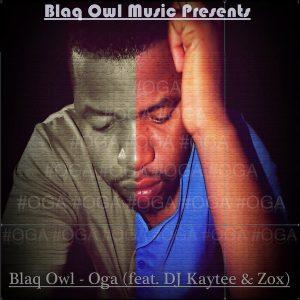 Blaq Owl, DJ Kaytee & Zox - Oga [Blaq Owl Music]