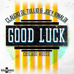 Claudio De Tullio & Joey Rinaldi - Good Luck [kluBasic Records]