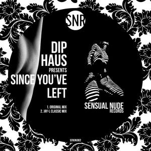 Dip Haus - Since You've Left [Sensual Nude Records]