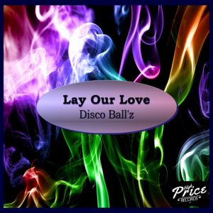 Disco Ball'z - Lay Our Love (Club Mix) [High Price Records]