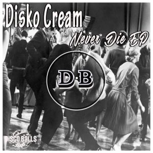 Disko Cream - Never Die EP [Disco Balls Records]