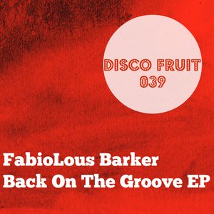 FabioLous Barker - Back On The Groove EP [Disco Fruit]