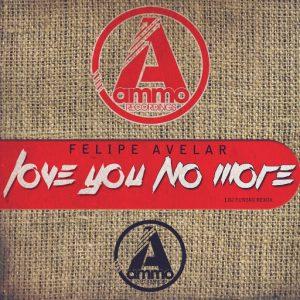 Felipe Avelar - Love You No More (DJ Funsko Remix) [Ammo Recordings]