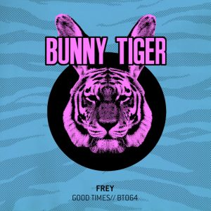 Frey - Good Times [Bunny Tiger]