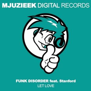 Funk Disorder feat Stanford - Let Love [Mjuzieek Digital]