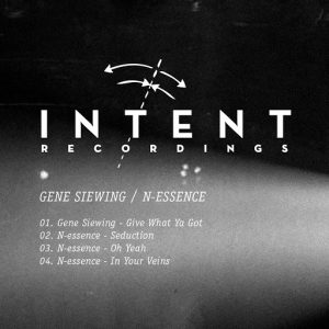Gene Siewing , N-Essence - Give What Ya Got EP [Intent Recordings]
