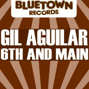 Gil Aguilar - 6th And Main [Blue Town Records]