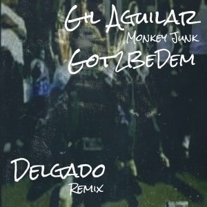 Gil Aguilar - Got 2 Be Dem [Monkey Junk]
