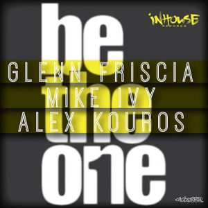 Glenn Friscia, Mike Ivy, Alex Kouros - Be the One [Inhouse]