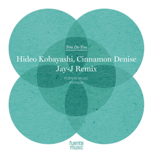 Hideo Kobayashi and Cinnamon Denise - You Do You [Fuente Music]