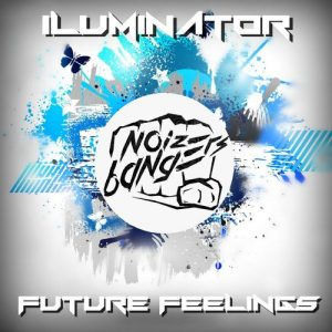 Iluminator - Future Feelings [Noize Bangers]