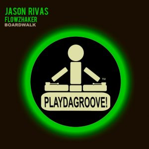 Jason Rivas & Flowzhaker - Boardwalk [Playdagroove!]