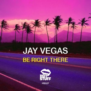 Jay Vegas - Be Right There [Hot Stuff]