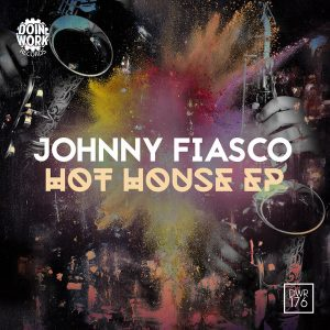 Johnny Fiasco - Hot House EP [Doin Work Records]